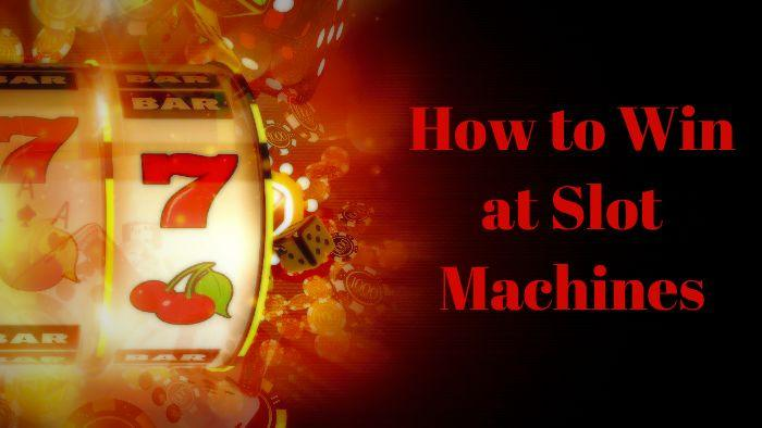 How to win at slot machines in online casinos